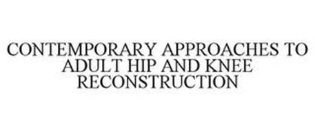 CONTEMPORARY APPROACHES TO ADULT HIP AND KNEE RECONSTRUCTION