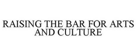 RAISING THE BAR FOR ARTS AND CULTURE