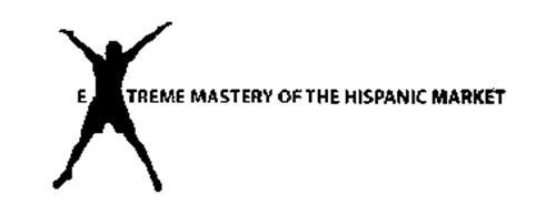 EXTREME MASTERY OF THE HISPANIC MARKET