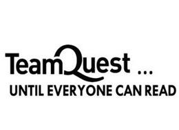TEAMQUEST . . . UNTIL EVERYONE CAN READ
