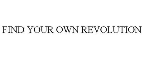 FIND YOUR OWN REVOLUTION