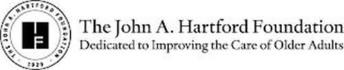 HF THE JOHN A. HARTFORD FOUNDATION 1929 THE JOHN A. HARTFORD FOUNDATION DEDICATED TO IMPROVING THE CARE OF OLDER ADULTS