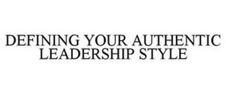 DEFINING YOUR AUTHENTIC LEADERSHIP STYLE
