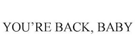YOU'RE BACK, BABY