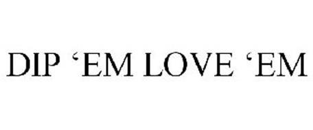 DIP 'EM LOVE 'EM