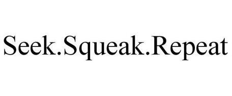 SEEK.SQUEAK.REPEAT