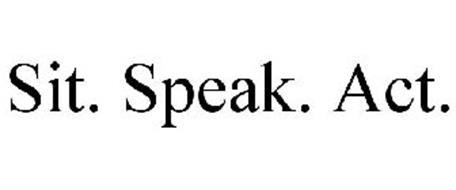 SIT. SPEAK. ACT.