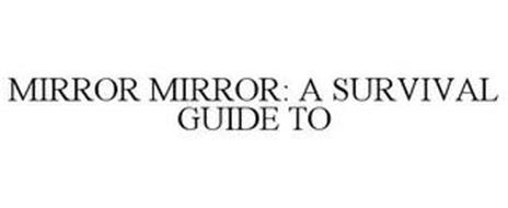 MIRROR MIRROR: A SURVIVAL GUIDE TO