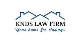 KNDS LAW FIRM YOUR HOME FOR CLOSINGS