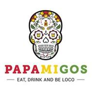PAPAMIGOS EAT DRINK AND BE LOCO