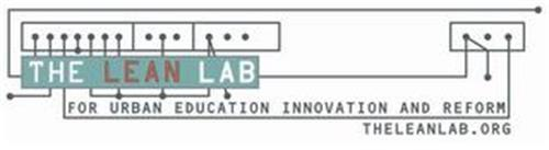 THE LEAN LAB FOR EDUCATION INNOVATION AND REFORM THELEANLAB.ORG