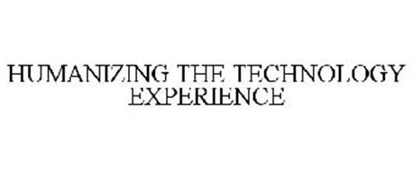 HUMANIZING THE TECHNOLOGY EXPERIENCE