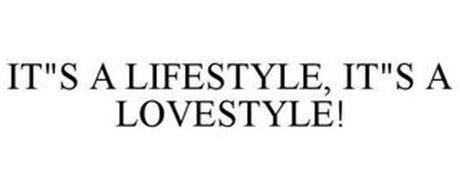 IT'S A LIFESTYLE, IT'S A LOVESTYLE