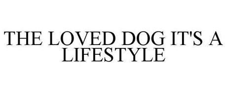THE LOVED DOG IT'S A LIFESTYLE