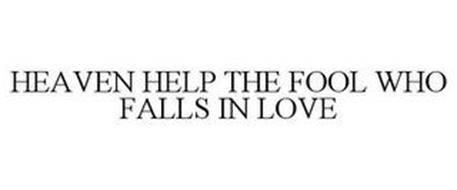HEAVEN HELP A FOOL WHO FALLS IN LOVE
