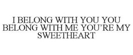 I BELONG WITH YOU YOU BELONG WITH ME YOU'RE MY SWEETHEART