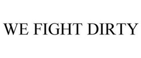 WE FIGHT DIRTY