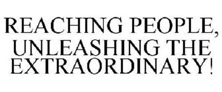 REACHING PEOPLE, UNLEASHING THE EXTRAORDINARY!