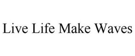 LIVE LIFE MAKE WAVES