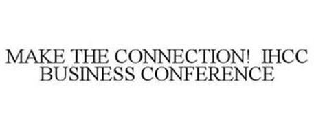 MAKE THE CONNECTION! IHCC BUSINESS CONFERENCE