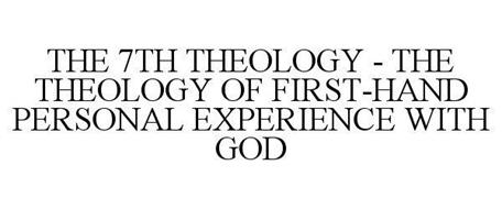 THE 7TH THEOLOGY - THE THEOLOGY OF FIRST-HAND PERSONAL EXPERIENCE WITH GOD