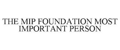 THE MIP FOUNDATION MOST IMPORTANT PERSON