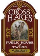 THE CROSS HARES PUBLIC HOUSE & TAVERN EST. 1879 M. MORRISSEY PROPRIETOR