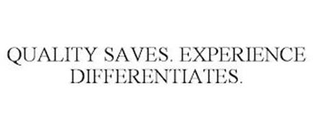 QUALITY SAVES. EXPERIENCE DIFFERENTIATES.