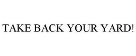 TAKE BACK YOUR YARD!