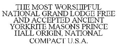 THE MOST WORSHIPFUL NATIONAL GRAND LODGE FREE AND ACCEPTED ANCIENT YORKRITE MASONS PRINCE HALL ORIGIN, NATIONAL COMPACT U.S.A.