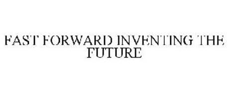 FAST FORWARD INVENTING THE FUTURE