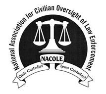 NATIONAL ASSOCIATION FOR CIVILIAN OVERSIGHT OF LAW ENFORCEMENT NACOLE QUIS CUSTODIET IPSOS CUSTODES?