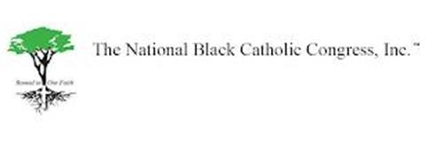 THE NATIONAL BLACK CATHOLIC CONGRESS ROOTED IN OUR FAITH