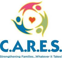 C.A.R.E.S. STRENGTHENING FAMILIES ... WHATEVER IT TAKES!