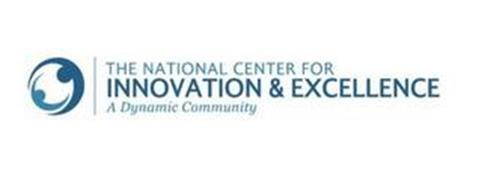 THE NATIONAL CENTER FOR INNOVATION & EXCELLENCE A DYNAMIC COMMUNITY