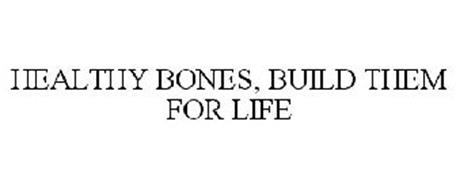 HEALTHY BONES, BUILD THEM FOR LIFE