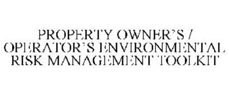 PROPERTY OWNER'S / OPERATOR'S ENVIRONMENTAL RISK MANAGEMENT TOOLKIT