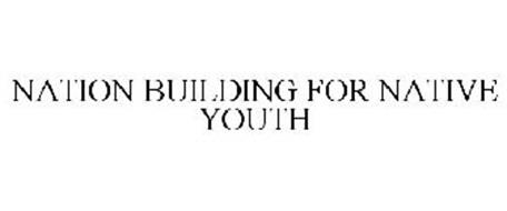 NATION BUILDING FOR NATIVE YOUTH