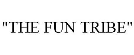 """""""THE FUN TRIBE"""""""