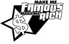 MAKE ME FAMOUS MAKE ME RICH $