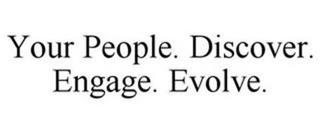 YOUR PEOPLE. DISCOVER. ENGAGE. EVOLVE.
