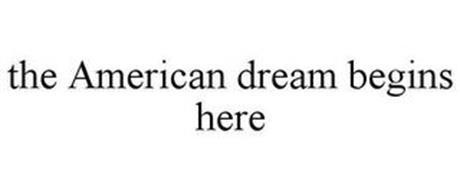 THE AMERICAN DREAM BEGINS HERE