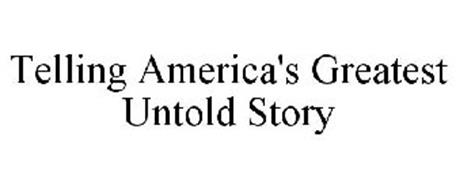 TELLING AMERICA'S GREATEST UNTOLD STORY