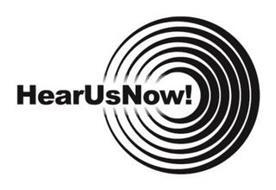 HEAR US NOW!
