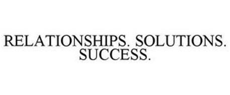 RELATIONSHIPS. SOLUTIONS. SUCCESS.