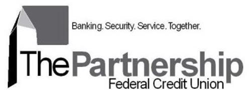 BANKING. SECURITY. SERVICE. TOGETHER. THE PARTNERSHIP FEDERAL CREDIT UNION