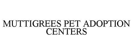 MUTTIGREES PET ADOPTION CENTERS