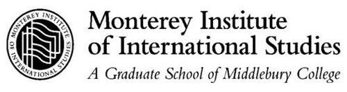 MONTEREY INSTITUTE OF INTERNATIONAL STUDIES MONTEREY INSTITUTE OF INTERNATIONAL STUDIES A GRADUATE SCHOOL OF MIDDLEBURY COLLEGE