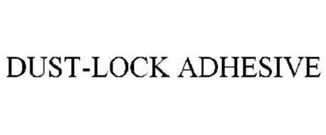 DUST-LOCK ADHESIVE