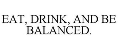 EAT, DRINK, AND BE BALANCED.
